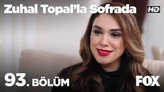 Zuhal Topal'la Sofrada 93. Bölüm
