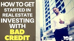 How To Get Started In Real Estate Investing With Bad Credit