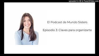 El Podcast de Mundo Sisters | Episodio 3: Claves para organizarte