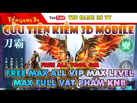 Game Mobile Private| Cửu Tiên Kiếm 3D Mobile Free ALL Tool GM Max VIP Max KNB Max Level| Tingame3s
