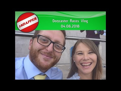 Doncaster Races Vlog 04.08.2018