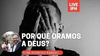 Live IPH 23/07/21 - Por que oramos a Deus?