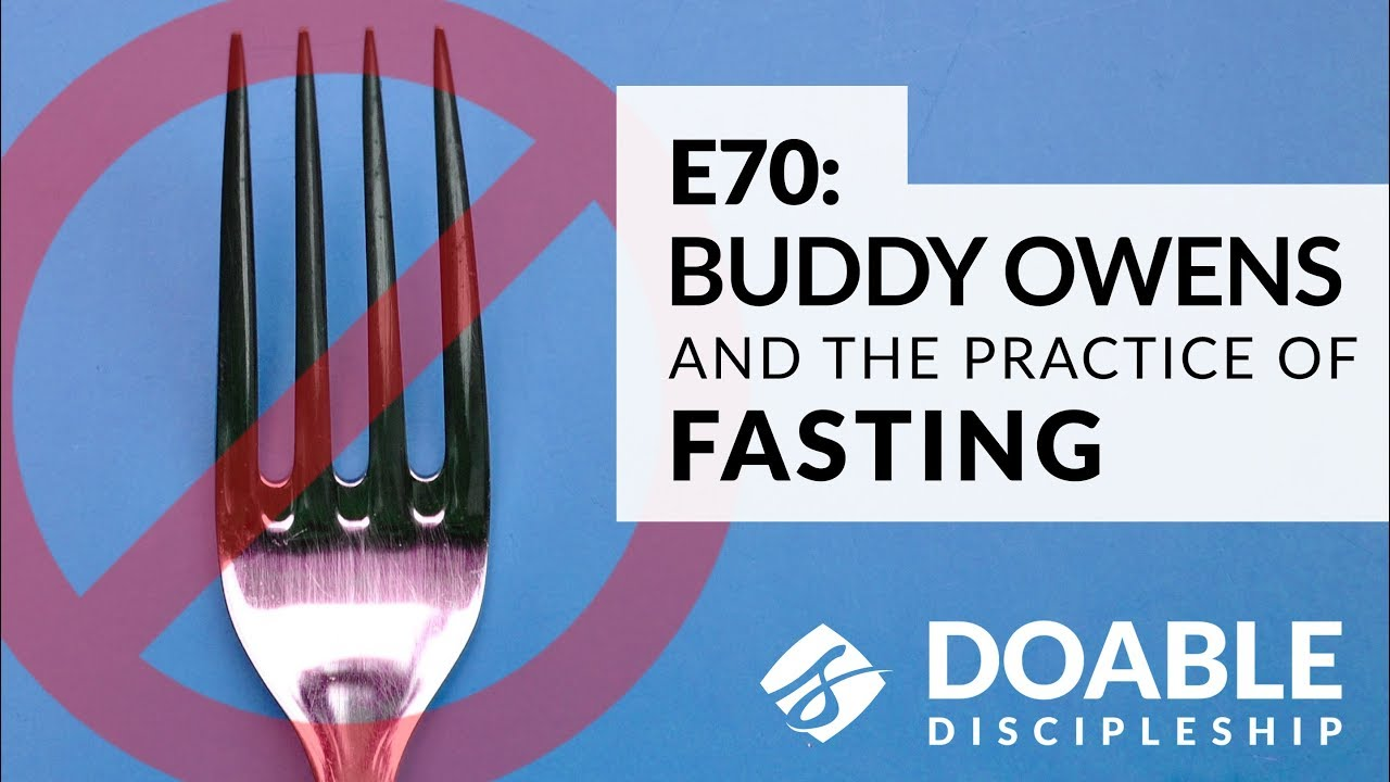 E70 Buddy Owens and the Practice Fasting