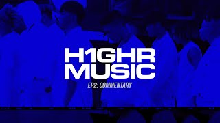 [Documentary] EP 2_ H1GHR MUSIC : COMMENTARY
