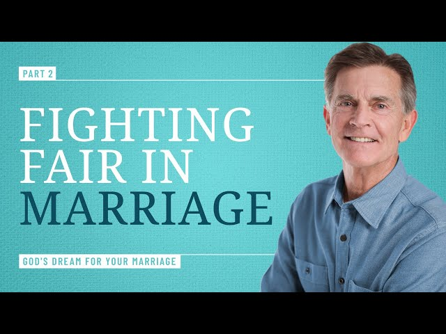 Conflict Resolution: How to Fight Fair in Your Marriage, Part 2 - Chip Ingram