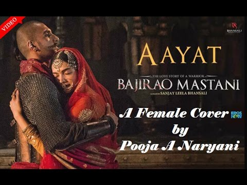 Aayat |Bajirao Mastani| a Female Cover by Pooja A Naryani