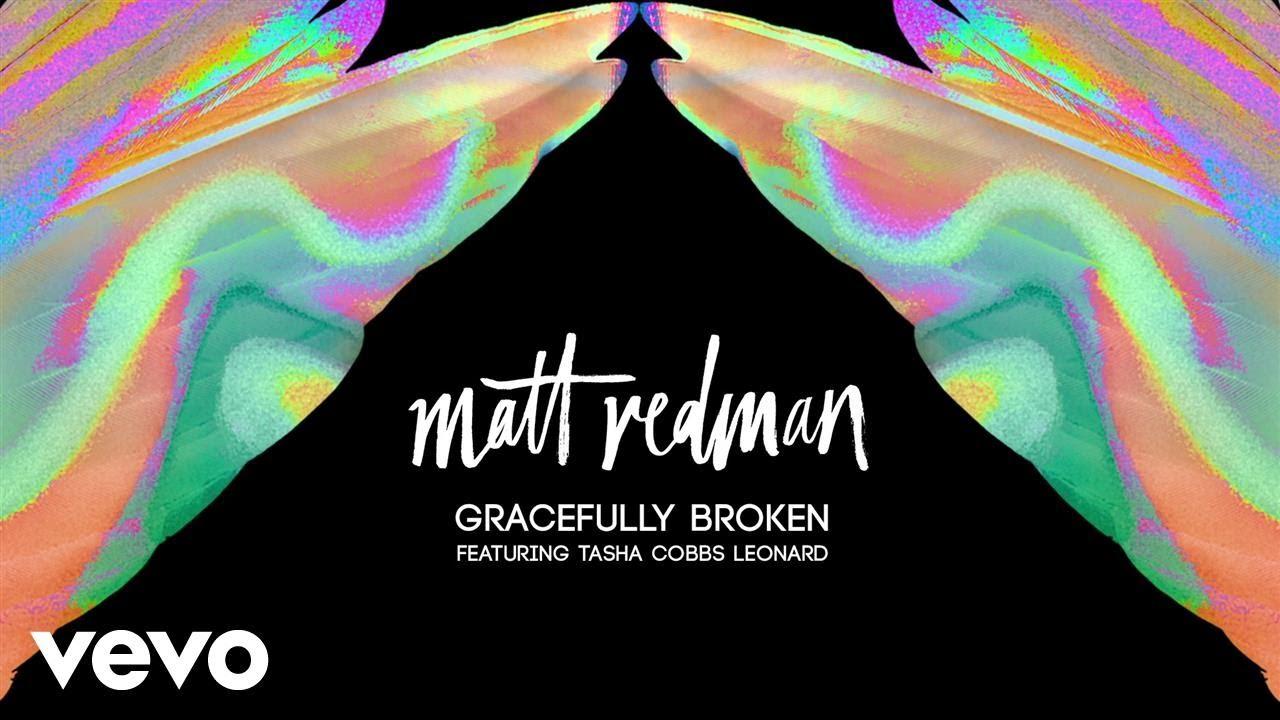 matt-redman-gracefully-broken-audio-ft-tasha-cobbs-leonard-mattredmanvevo