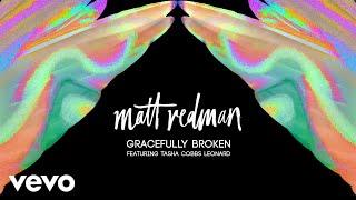 Matt Redman - Gracefully Broken (Audio) ft. Tasha Cobbs Leonard