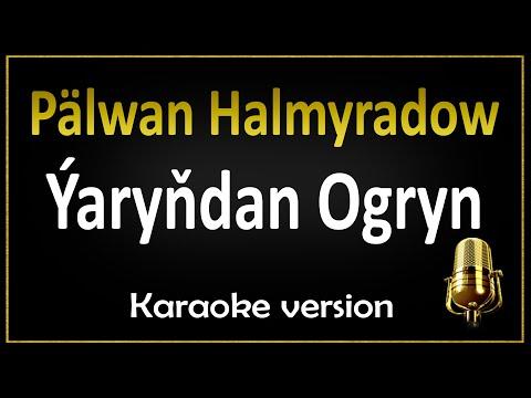 Yaryndan Ogryn - Palwan Halmyradow (Karaoke)
