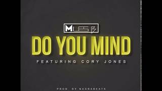 Miles B. Feat. Cory Jones Do You Mind Prod. By Nagra Beatsnew Music Rnbass