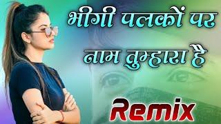 Bheegi Palko Par Naam Tumhara Hai Song Dj Remix    No Voice Tag    Dj UR Banna Sikar