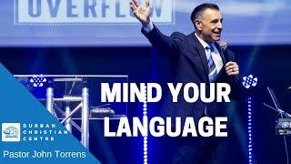 MIND YOUR LANGUAGE   Pastor John Torrens