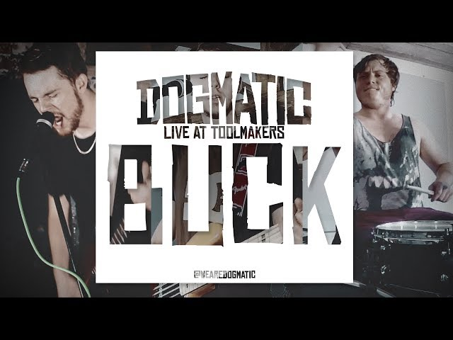 DOGMATIC: Buck | Live at Toolmakers