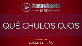 Karaokanta - Ezequiel Peña - Qué chulos ojos