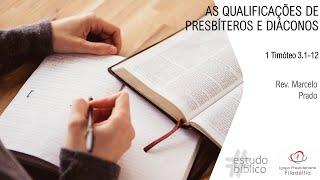 AS QUALIFICAÇÕES DE PRESBÍTEROS E DIÁCONOS I Rev. Marcelo Prado