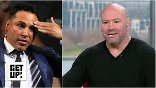 Dana White rants about 'idiot' Oscar De La Hoya | Get Up!