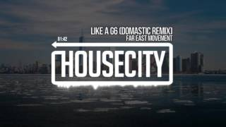 far east movement like a g6 domastic remix