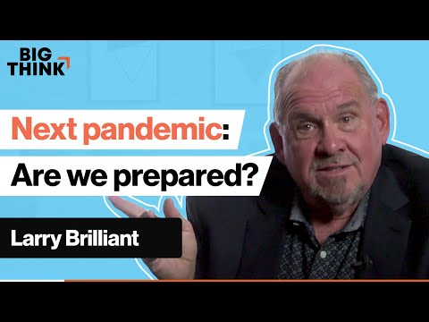 The next pandemic is inevitable. Are we prepared? | Larry Brilliant | Big Think