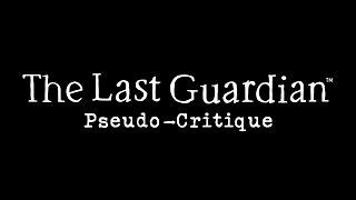Pseudo-Critique : The Last Guardian