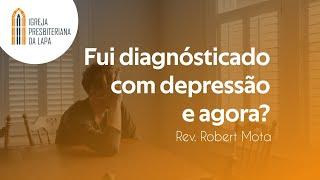 Fui diagnósticado com depressão e agora? - Rev. Robert Mota