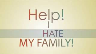 Help! I Hate My Family!