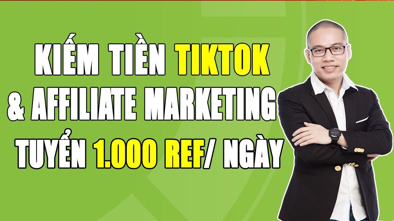 Kiếm tiền với TikTok và Affiliate Marketing – Hướng dẫn tuyển refferal cực hiệu quả