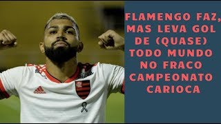 Flamengo mostra mais defeitos e consegue levar gol do pior time do Rio de Janeiro