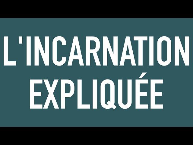 L'incarnation expliquée