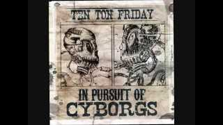 Ten Ton Friday - In Pursuit of Cyborgs (2013)(Full Album)