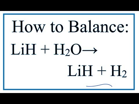 How To Balance LiH + H2O = LiOH + H2 (Lithium Hydride + Water)