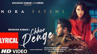 Chhor Denge (Lyrical) | Parampara Tandon | Sachet-Parampara | Nora Fatehi, Ehan Bhat | Arvindr K