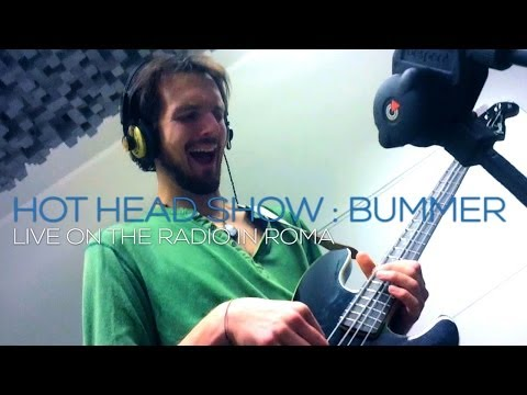 Hot Head Show : Bummer : Italian Radio Session