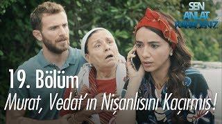 Murat, Vedat'ın nişanlısını kaçırmış! - Sen Anlat Karadeniz 19. Bölüm