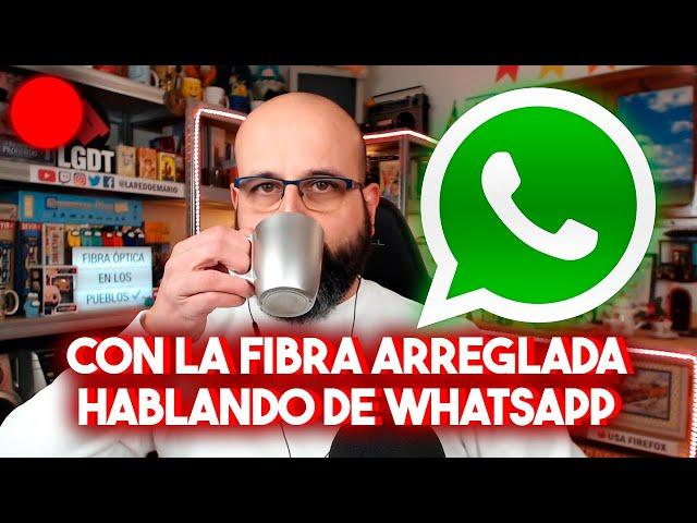 🔴 CON LA FIBRA ARREGLADA HABLANDO DE WHATSAPP | La red de Mario