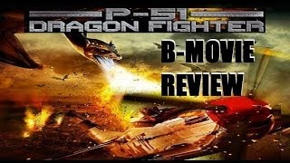 P-51 DRAGON FIGHTER ( 2014 ) B-Movie Review