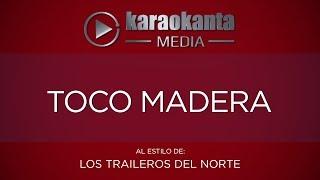 Karaokanta - Los Traileros del Norte - Toco madera
