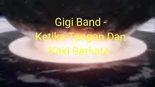 Gigi Band - Ketika Tangan Dan Kaki Berkata