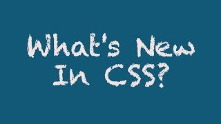 What's New in CSS