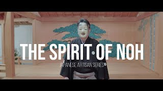 'The Spirit of Noh 能'  - Oldest surviving form of theater in the world