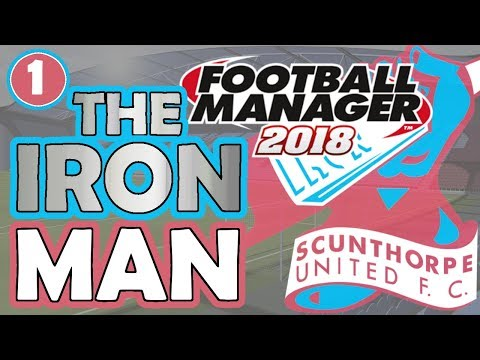 FM18 | Scunthorpe United FC | THE IRON MAN | Episode 1 | Foo