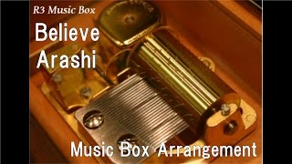 Believe/Arashi [Music Box]