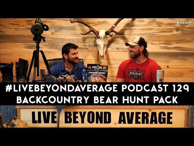 #LiveBeyondAverage Podcast 129 || Devin's Backcountry Bear Hunt Essentials