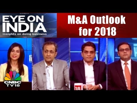 Eye On India: M&A Outlook for 2018 || CNBC TV18