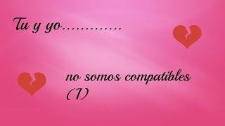 Tu y yo no somos compatibles (I)