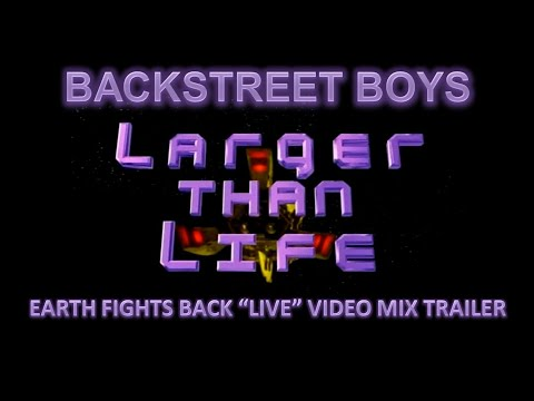 Backstreet Boys- Larger than Life (Earth Fights Back Video ...