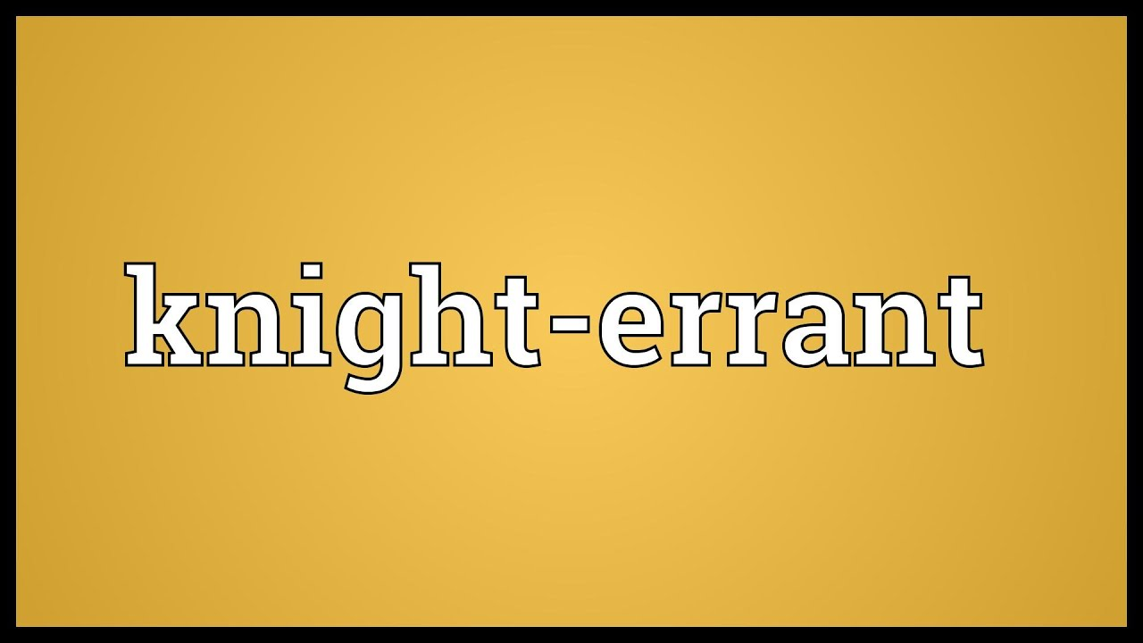Great Knight Errant Meaning