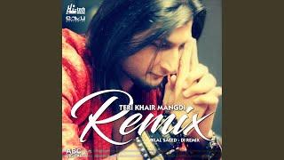 Teri Khair Mangdi (DI Remix)