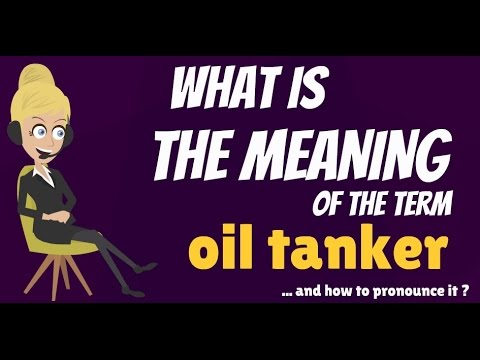 What is OIL TANKER? What does OIL TANKER mean? OIL TANKER meaning, definition & explanation