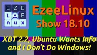 EzeeLinux Show 18.10 | XBT 2 2, Ubuntu Wants Info and I Don't Do Windows!