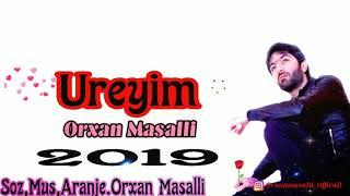 Orxan Masalli Ureyim 2019 (Sevenler Ucun)